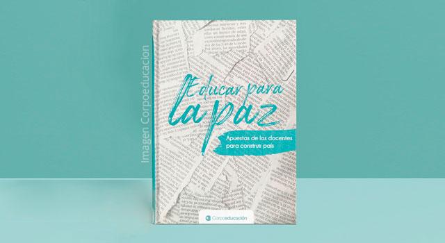 Corpoeducación presenta el libro 'Educar para la paz: apuestas de los docentes para construir país'